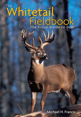 The Whitetail Fieldbook: The Visual Guide to Deer (Hardback)