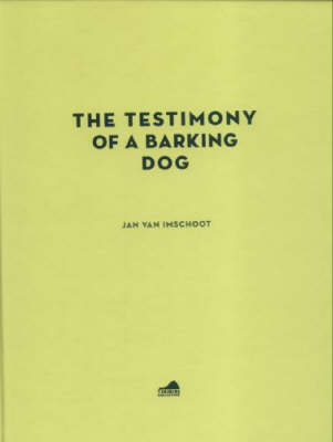 Jan Van Imschoot: The Testimony of a Barking Dog (Hardback)