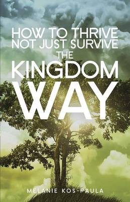 How to Thrive, Not Just Survive the Kingdom Way! (Paperback)