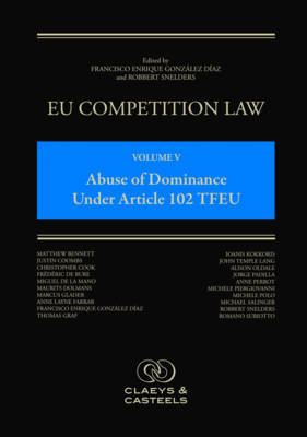 EU Competition Law, Volume 5: Abuse of Dominance Under Article 102 TFEU (Hardback)