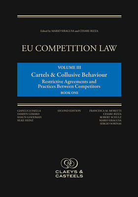EU Competition Law, Volume 3: Cartels and Collusive Behaviour: Restrictive Agreements and Practices between Competitors (Hardback)