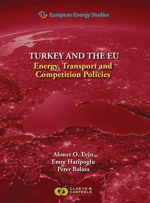 European Energy Studies, Volume 9: Turkey and the EU: Energy, Transport and Competition Policies (Hardback)
