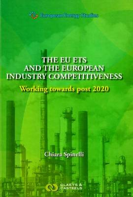 European Energy Studies Volume X: The EU ETS and the European Industry Competitiveness: Working towards post 2020 - European Energy Studies series (Hardback)