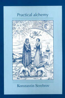 Practical Alchemy: A Map of the Spiritual Path - Alchemical Teachings v. 1 (Paperback)
