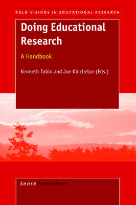 Doing Educational Research: A Handbook - Bold Visions in Educational Research 47 (Hardback)