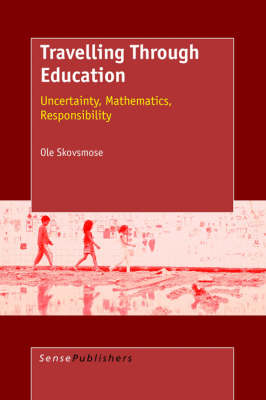 Travelling Through Education: Uncertainty, Mathematics, Responsibility (Paperback)