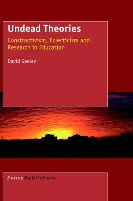 Undead Theories: Constructivism, Eclecticism and Research in Education (Paperback)