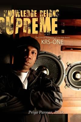 Knowledge Reigns Supreme: The Critical Pedagogy of Hip-Hop Artist Krs-One (Hardback)