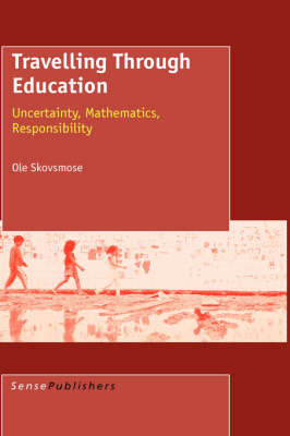 Travelling Through Education: Uncertainty, Mathematics, Responsibility (Hardback)