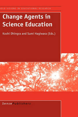 Change Agents in Science Education - Bold Visions in Educational Research 9 (Hardback)