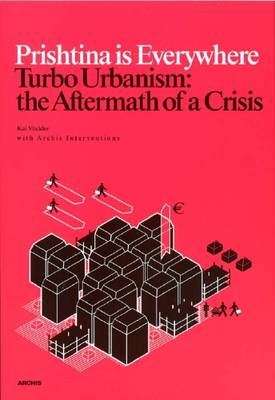 Prishtina is Everywhere: Turbo Urbanism: the Aftermath of a Crisis (Paperback)