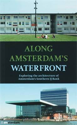 Along Amsterdam's Waterfront: Exploring the Architecture of Amsterdam's Southern IJ Bank (Paperback)