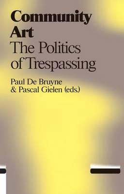 Community Art: The Politics of Trespassing (Paperback)