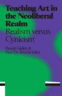 Teaching Art in the Neo Liberal Realm - Idealism Versus Cynicism (Paperback)