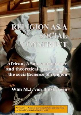 Religion as a Social Construct: African, Asian, Comparative and Theoretical Excursions in the Social Science of Religion (Paperback)