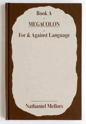 Nathaniel Mellors - Book a or Megacolon or for & Against Language (Hardback)