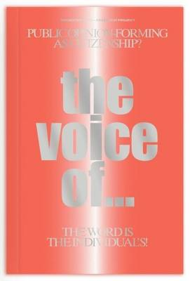 The Voice of -: Public Opinion-forming as Citizenship? The Word is the Individual's! ? (Paperback)