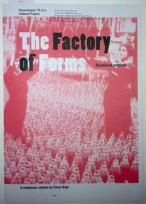 The Factory of Forms: Relational Settings. A Relational Vehicle by Elena Bajo (Paperback)