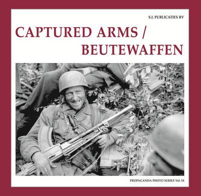 Captured Arms/ Beutewaffen - The Propaganda Photo Series (Hardback)
