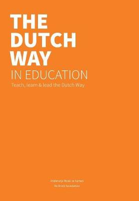 The Dutch Way in Education: Teach, Learn and Lead the Dutch Way (Paperback)