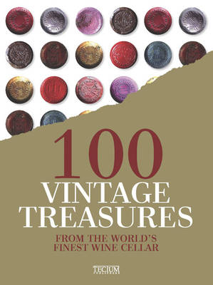100 Vintage Treasures: From the World's Finest Wine Cellar (Hardback)