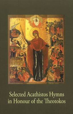 Selected Acathistos Hymns in Honour of the Theotokos (Paperback)