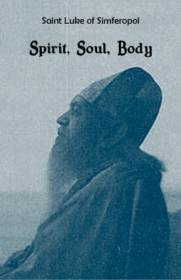 Saint Luke of Simferopol: Spirit, Soul, Body (Paperback)