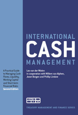 International Cash Management: A Practical Guide to Managing Cash Flows, Liquidity, Working Capital and Short-term Financial Risks - Treasury Management and Finance Series (Paperback)