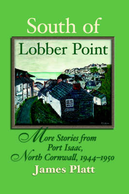South of Lobber Point: More Stories from Port Isaac, North Cornwall, 1944 - 1950 (Paperback)