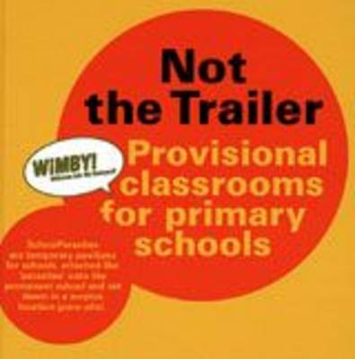 SchoolParasites: Not the Trailer - Provisional Classrooms for Primary Schools (Hardback)
