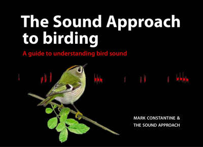 The Sound Approach to Birding: A Guide to Understanding Bird Sound