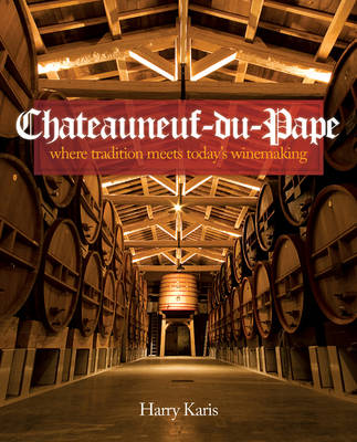 Chateauneuf-du-Pape: Where Tradition Meets Today's Winemaking (Hardback)
