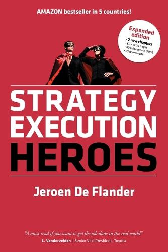 Strategy Execution Heroes - Expanded Edition Business Strategy Implementation and Strategic Management Demystified: A Practical Performance Management Guidebook for the Successful Leader (Paperback)