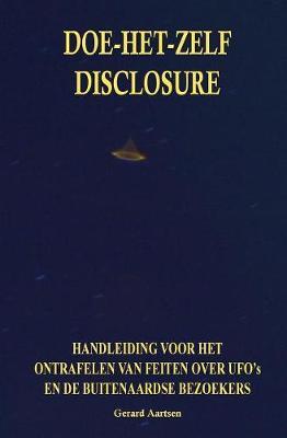 Doe-Het-Zelf Disclosure: Handleiding Voor Het Ontrafelen Van Feiten Over UFO's En de Buitenaardse Bezoekers (Paperback)