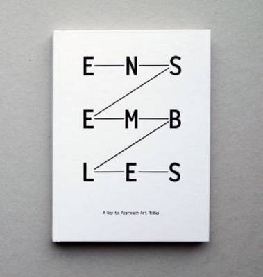 Ensembles: A Way to Approach Art Today (Hardback)