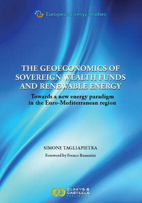 European Energy Studies, Volume 3: The Geoeconomics of Sovereign Wealth Funds and Renewable Energy: Towards a new energy paradigm in the Euro-Mediterranean region (Hardback)