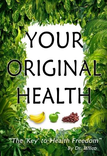 Your Original Health: The Key to Health Freedom (Paperback)