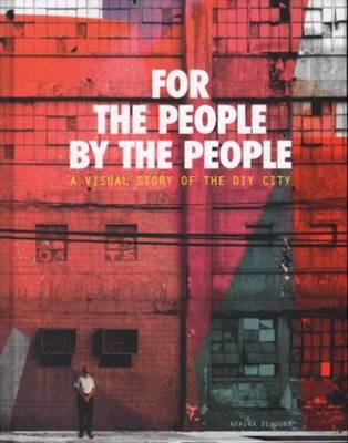 Aifana De Jong - for the People, by the People. A Visual Story of the DIY City (Hardback)
