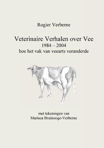 Veterinaire Verhalen Over Vee 1984 - 2004 Hoe Het Vak Van Veearts Veranderde (Paperback)