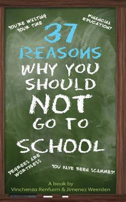 37 Reasons Why You Should Not Go to School (Paperback)