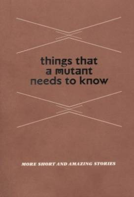 Things That a Mutant Needs to Know - More Short and Amazing Stories (Paperback)