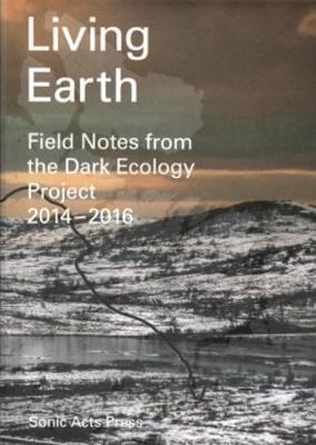 Living Earth - Field Notes from the Dark Ecology Project (Paperback)