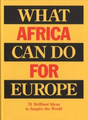 What Africa Can Do for Europe - 31 Brilliant Ideas to Inspire the World (Paperback)
