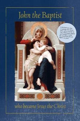 John the Baptist Who Became Jesus the Christ (Paperback)