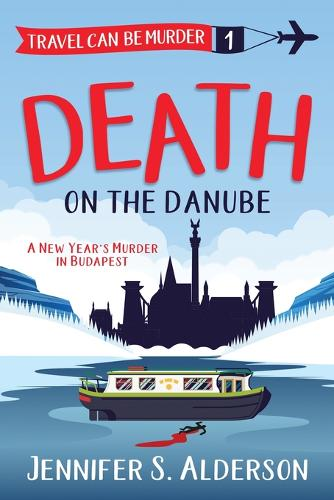 Death on the Danube: A New Year's Murder in Budapest - Travel Can Be Murder Cozy Mystery 1 (Paperback)