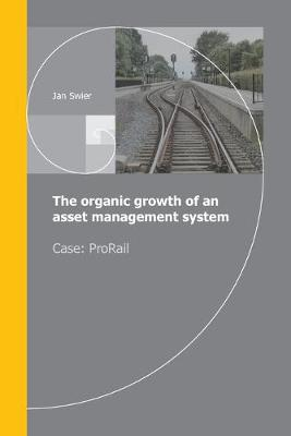 The organic growth of an asset management system: Case ProRail (Paperback)