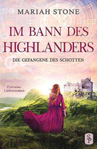 Die Gefangene des Schotten: Ein Schottischer Historischer Highland Zeitreise-Liebesroman aus dem Mittelalter - Im Bann Des Highlanders 1 (Paperback)