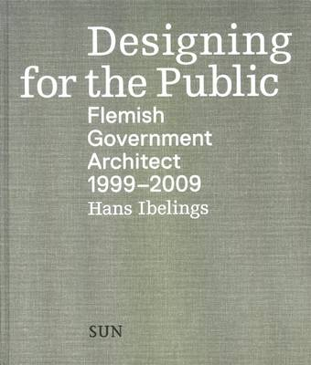 Designing for the Public 1999-2009: Flemish Government Architect (Paperback)