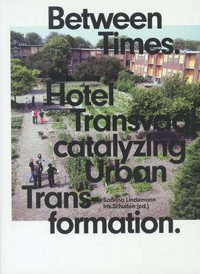 Between Times: Hotel Transvaal Catalyzing Urban Transformation (Paperback)
