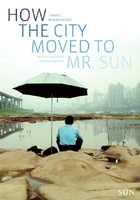 How the City Moved to Mr. Sun: China's New Megacities (Paperback)